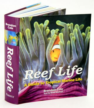 Reef life: a guide to tropical marine life. Brandon Cole, Scott Michael.