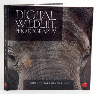 Digital wildlife photography. John Gerlach, Barbara Gerlach.