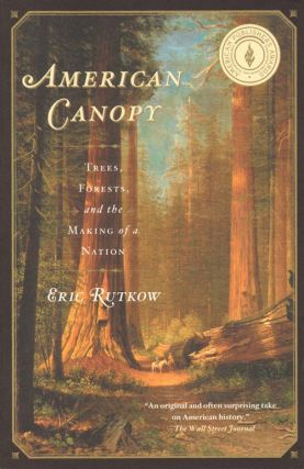 American canopy: trees, forests, and the making of a nation. Eric Rutkow.