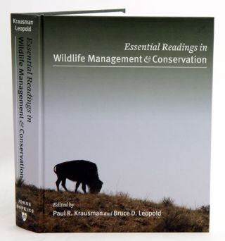 Essential readings in wildlife management and conservation. Paul R. Krausman, Bruce D. Leopold