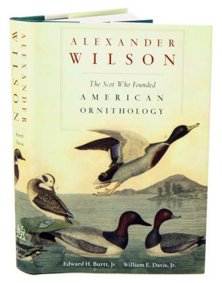 Alexander Wilson: the Scot who founded American ornithology. Edward H. Burtt, Jr., William E....