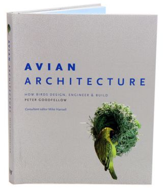 Avian architecture: how birds, design, engineer and build. Peter Goodfellow, Mike Hansell