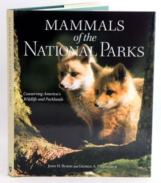 Mammals of the national parks: conserving America's wildlife and parklands. John H. Burde, George...