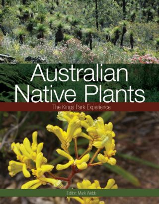 Australian native plants: the Kings Park experience. Mark Webb