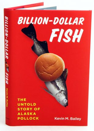 Billion-dollar fish: the untold story of Alaska pollock. Kevin M. Bailey
