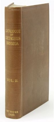 Catalogue of the fossil Bryozoa in the Department of Geology, volume two: the cretaceous Bryozoa....
