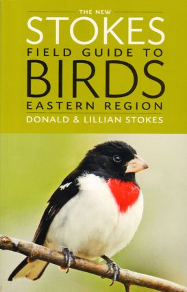 The new Stokes field guide to birds: eastern region. Donald Stokes, Lillian Stokes.