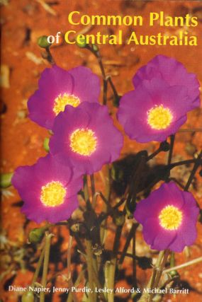 Common plants of Central Australia. Diane Napier, Lesley Alford, Jenny Purdie, Michael Barritt