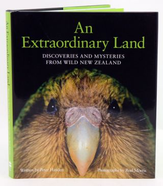 An extraordinary land: discoveries and mysteries from wild New Zealand. Peter Hayden, Rod Morris.