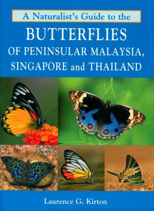 A naturalist's guide to the butterflies of Peninsular Malaysia, Singapore and Thailand. Laurence...