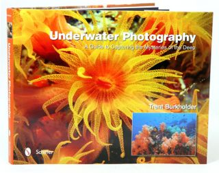 Underwater photography: a guide to capturing the mysteries of the deep. Trent Burkholder.
