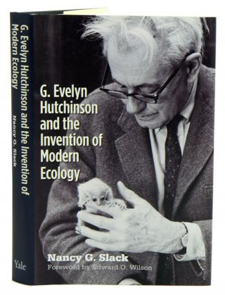 G. Evelyn Hutchinson and the invention of modern ecology. Nancy G. Slack