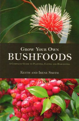 Grow your own bushfoods: a complete guide to planting, eating and harvesting. Keith Smith, Irene...