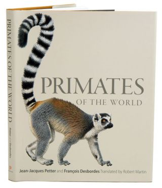 Primates of the world: an illustrated guide. Jean-Jacques Petter, Francoise Desbordes, Robert Martin