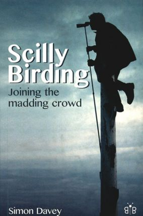 Scilly birding: joining the madding crowd. Simon Davey