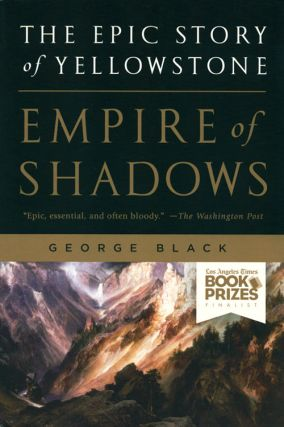 Empire of shadows: the epic story of Yellowstone. George Black
