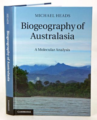 Biogeography of Australasia: a molecular analysis. Michael Heads