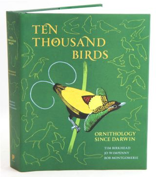 Ten thousand birds: ornithology since Darwin. Tim Birkhead, Jo Wimpenny, Bob Montgomerie.