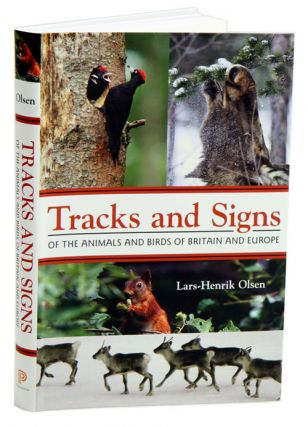 Tracks and signs of the animals and birds of Britain and Europe. Lars-Henrik Olsen.