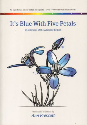 It's blue with five petals: wildflowers of the Adelaide region. Ann Prescott