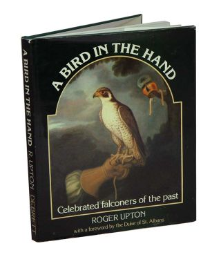 A bird in the hand: celebrated falconers of the past. Roger Upton
