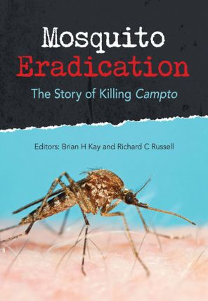 Mosquito eradication: the story of killing Campto. Brian H. Kay, Richard C. Russell