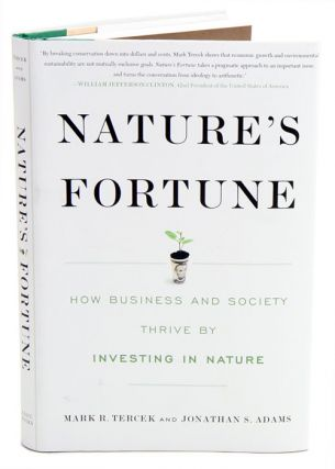 Nature's fortune: how business and society thrive by investing in nature. Mark Tercek, Jonathan...