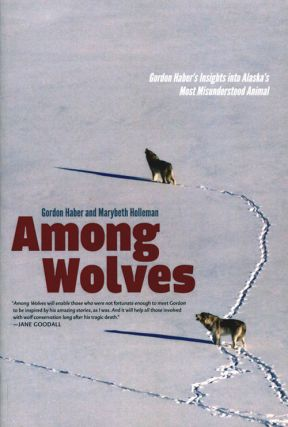 Among wolves: Gordon Haber's insights into Alaska's most misunderstood animal. Gordon Haber,...