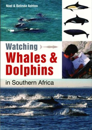 Watching whales and dolphins in Southern Africa. Noel Ashton, Belinda Ashton.