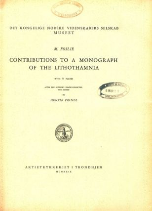 M. Foslie. Contributions to a monograph of the Lithothamnia.