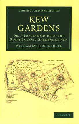 Kew Gardens: or a popular guide to the Royal Botanic Gardens of Kew. William Jackson Hooker