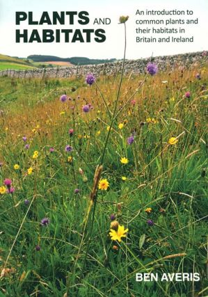 Plants and habitats: an introduction to common plants and their habitats in Britain and Ireland....