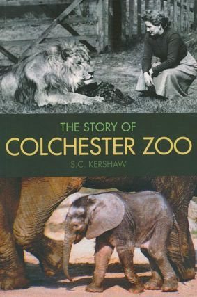 The story of Colchester zoo. S. C. Kershaw