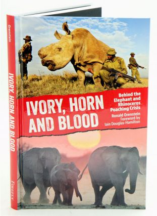 Ivory, horn and blood: behind the elephant and rhinoceros poaching crisis. Ronald Orenstein.
