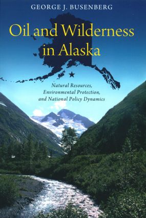 Oil and wilderness in Alaska: natural resources, environmental protection, and national policy dynamics.