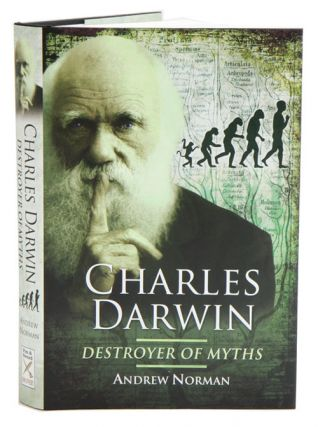 Charles Darwin: destroyer of myths. Andrew Norman