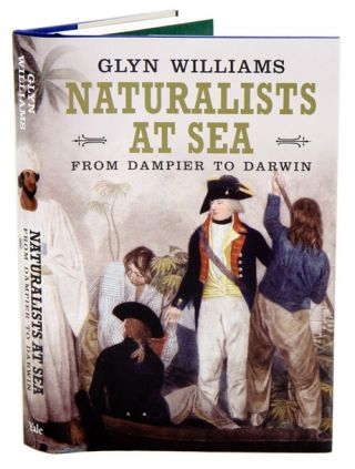 Naturalists at sea: scientific travellers from Dampier to Darwin. Glyn Williams