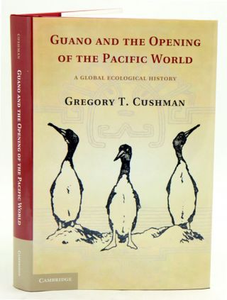 Guano and the opening of the Pacific world: a global ecological history. Gregory T. Cushman.