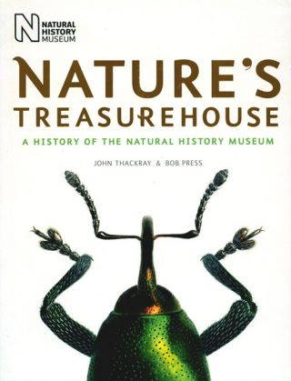 Nature's treasurehouse: a history of the Natural History Museum. John Thackray, Bob Press.