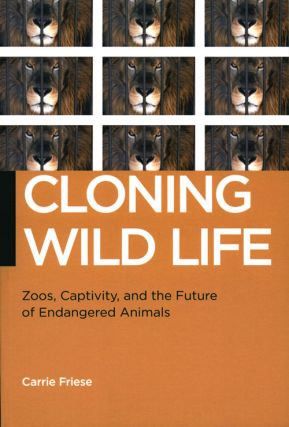 Cloning wild life: zoos, captivity, and the future of endangered animals. Carrie Friese