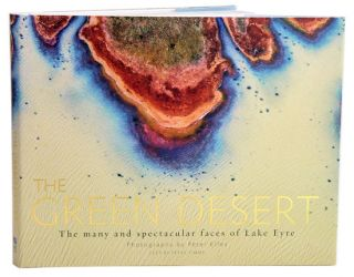 The green desert: the many and spectacular faces of Lake Eyre. Peter Elfes