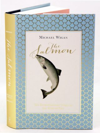 The Salmon: the extraordinary story of the king of fish. Michael Wigan
