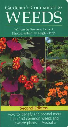Gardener's companion to weeds: how to identify and control more than 150 common weeds and invasive plants in Australia. Suzanne Ermert, Leigh Clapp.