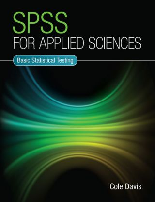 SPSS for applied sciences: basic statistical testing. Cole Davis
