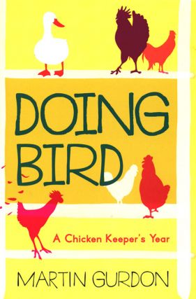 Doing bird: a chicken keeper's year. Martin Gurdon.