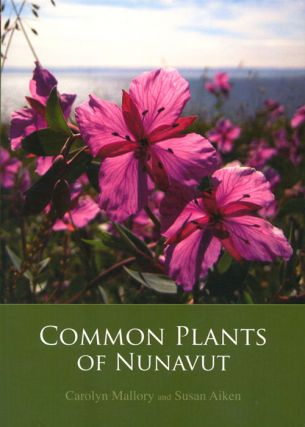 Common plants of Nunavut. Carolyn Mallory, Susan Aiken