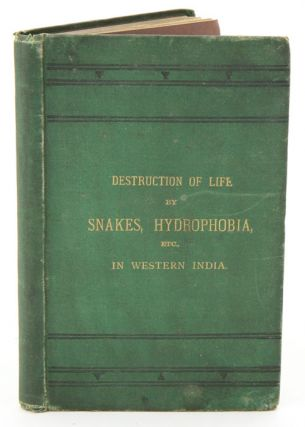 Destruction of life by snakes, hydrophobia, etc. in western India. By an ex-commissioner