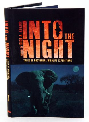 Into the night: tales of nocturnal wildlife expeditions. Rick A. Adams.