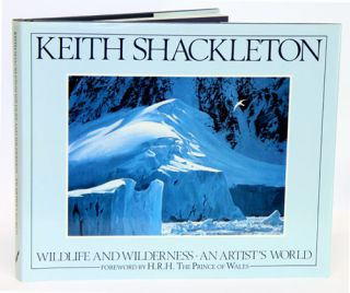 Wildlife and wilderness: an artist's world. Keith Shackleton.
