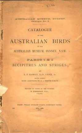 Catalogue of the Australian birds in the Australian Museum at Sydney, N.S.W. Parts one and two: accipitres and striges. E. P. Ramsay.